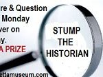 STUMP THE HISTORIAN